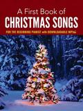 First Book of Christmas Songs for the Beginning Pianist : With Downloadable MP3s