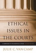 Ethical Issues in the Courts: A Companion to Philosophical Ethics