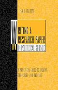 Writing a Research Paper in Political Science A Practical Guide To Inquiry, Structure, and M...