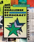 The Challenge of Democracy: American Government in a Global World, Brief Edition (with Resou...