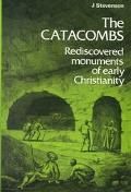 Catacombs Rediscovered Monuments of Early Christianity