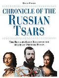 Chronicle of the Russian Tsars The Reign-By-Reign Record of the Rulers of Imperial Russia