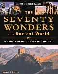 Seventy Wonders of the Ancient World The Great Monuments and How They Were Built