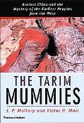Tarim Mummies Ancient China and the Mystery of the Earliest Peoples from the West