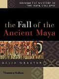 Fall of the Ancient Maya Solving the Mystery of the Maya Collapse