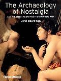Archaeology of Nostalgia How the Greeks Re-Created Their Mythical Past