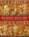 Reading Maya Art : A Hieroglyphic Guide to Ancient Maya Painting and Sculpture