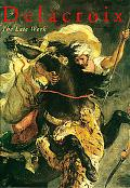 Delacroix The Late Work