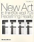 New Art in the 60s and 70s Redefining Reality