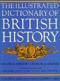 The Illustrated Dictionary of British History - Arthur Marwick - Hardcover