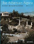 Athenian Agora Excavations in the Heart of Classical Athens