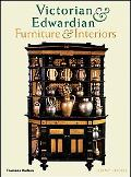 Victorian and Edwardian Furniture and Interiors From the Gothic Revival to Art Nouveau