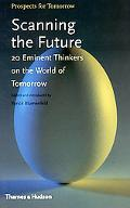 Scanning the Future 20 Eminent Thinkers on the World of Tomorrow
