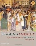 Framing America: A Social History of American Art (Third Edition)