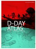d-Day Atlas : Anatomy of the Normandy Campaign