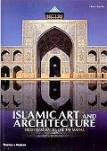 Islamic Art and Architecture From Isfahan to the Taj Mahal