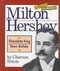 Milton Hershey: Chocolate King, Town Builder
