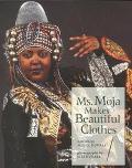 Ms. Moja Makes Beautiful Clothes