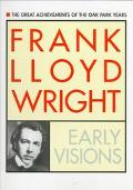 Frank Lloyd Wright: Early Visions: The Great Achievements of the Oak Park Years - Frank Lloy...