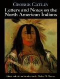 George Catlin's Letters and Notes on the North American Indians - George Catlin - Hardcover