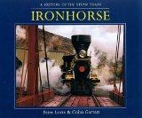 Ironhorse: A History of the Steam Train