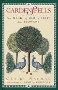 Garden Spells: The Magic of Herbs, Trees and Flowers