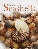 The World of Seashells: A Fully Illustrated Guide to These Fascinating Gifts from the Ocean