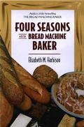 Four Seasons with the Bread Machine Baker - Elizabeth Harbison - Hardcover