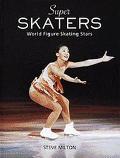 Super Skaters: World Figure Skating Stars - Steve Milton - Hardcover - Special Value