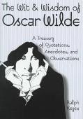 Wit & Wisdom of Oscar Wilde A Treasury of Quotations, Anecdotes, and Observations