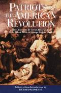 Patriots of the American Revolution True Accounts by Great Americans, from Ethan Allen to Ge...