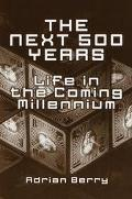 Next 500 Years: Life in the Coming Millennium