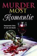 Murder Most Romantic Passionate Tales of Life and Death