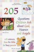 205 Questions Children Ask About God, Heaven and Angels With Answers from the Bible for Busy...