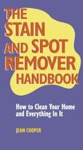 Stain and Spot Remover Handbook How to Clean Your Home and Everything in It
