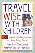 Travel Wise With Children 101 Games and Ideas to Make Family Travel Fun for Everyone