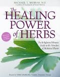 Healing Power of Herbs The Enlightened Person's Guide to the Wonders of Medicinal Plants