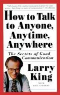 How to Talk to Anyone, Anytime, Anywhere The Secrets of Good Communication
