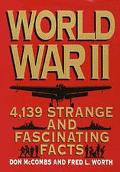 World War II 4,139 Strange and Fascinating Facts