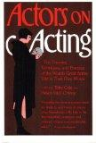 Actors on Acting: The Theories, Techniques, and Practices of the World's Great Actors, Told ...