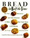 Bread in Half the Time: Use Your Microwave and Food Processor to Make Real Yeast Bread in 90...