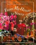 From My House to Yours: Gifts, Recipes and Remembrances from the Heart of the Home - John Ha...