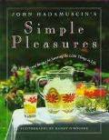 John Hadamuscin's Simple Pleasures: 101 Thoughts and Recipes for Savoring the Little Things ...