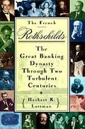 French Rothschilds: The Great Banking Dynasty through Two Turbulent Centuries - Herbert R. L...