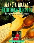 Marcia Adam's Heirloom Recipes: Hidden Treasures from America's Kitchens