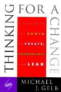 Thinking for a Change: Discovering the Power to Create, Communicate and Lead
