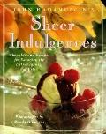 John Hadamuscin's Sheer Indulgences: 101 Thoughts and Recipes for Savoring the Extravagences...
