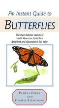 Instant Guide to Butterflies The Most Familiar Species of North American Butterflies Describ...