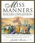 Miss Manners Rescues Civilization: From Sexual Harassment, Frivolous Lawsuits, Dissings and ...