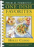 Trim and Terrific One Dish Favorites: Over 200 Fast and Easy Low-Fat Recipes - Holly B. Cleg...